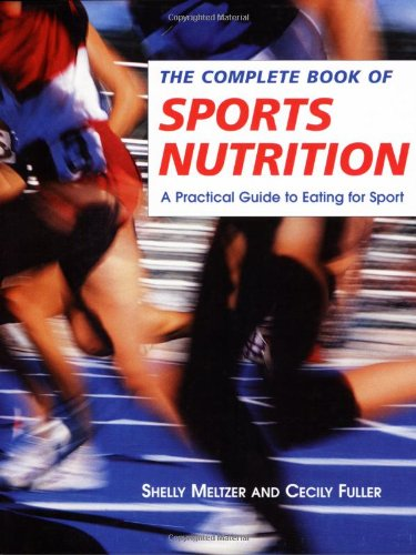 The Complete Book of Sports Nutrition: A: Meltzer, Shelly, Fuller,