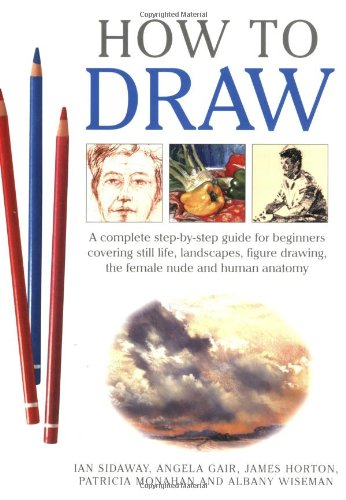 How to Draw: A Complete Step-by-Step Guide: Monahan, Patricia, Horton,