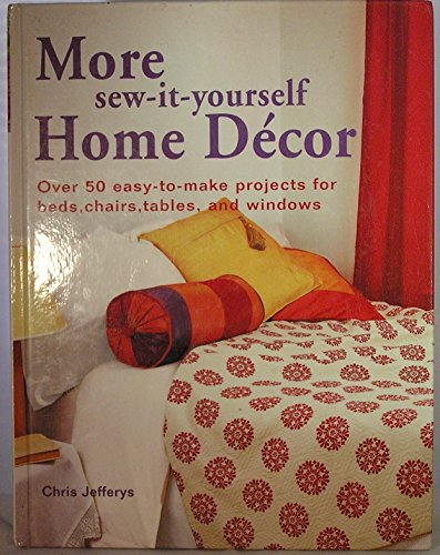 9781845370923: MORE SEW-IT-YOURSELF HOME DECOR OVER 50 EASY-TO-MAKE DESIGNS FOR BEDS,CHAIRS,TABLES,AND WINDOWS