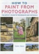 9781845372330: How to Paint from Photographs: The Artist's Guide to Techniques and Materials