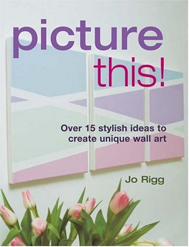 9781845373351: Picture This!: Ideas to Create Unique Wall Art