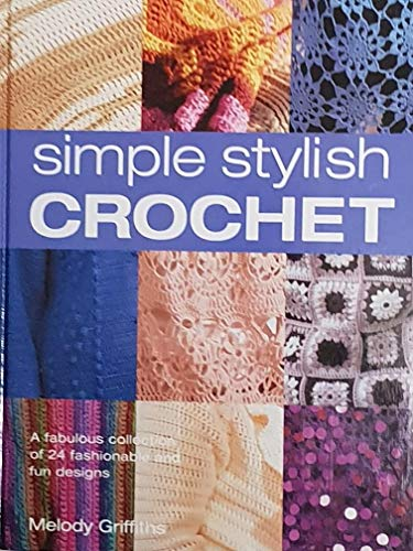 9781845373740: Simple Stylish Crochet - a fabulous collection of 24 fashionable and fun designs