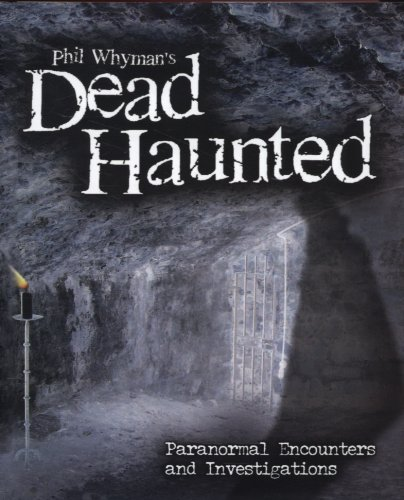 Phil Whyman's Dead Haunted: Paranormal Encounters and Investigations: Whyman, Phil
