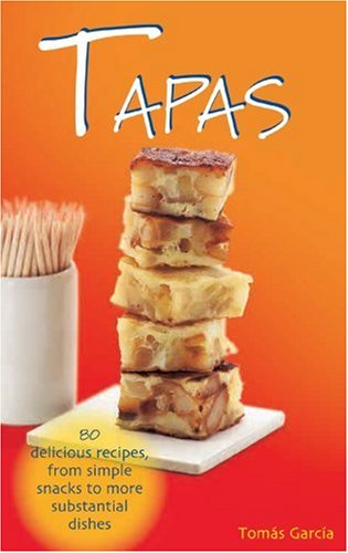 9781845376284: Tapas: 80 Delicious Recipes, from Simple Snacks to More Substantial Dishes