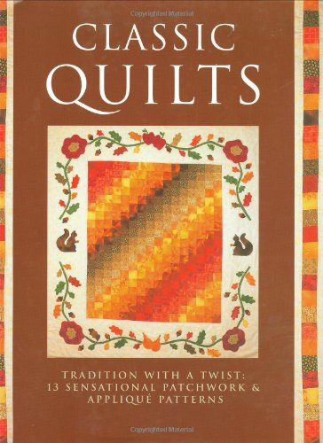 9781845377564: Classic Quilts: Tradition with a Twist - 13 Sensational Patchwork and Applique Patterns