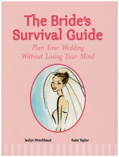 The Bride's Survival Guide: Plan Your Wedding: Taylor, Kate
