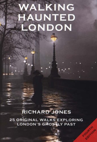 Walking Haunted London: Twenty-five Original Walks Exploring: Richard Jones