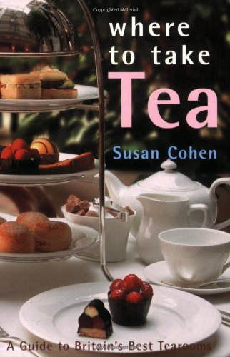 Where to Take Tea: A Guide to Britain's Best Tearooms (184537987X) by Cohen, Susan