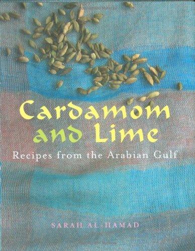 Cardamom and Lime: Recipes from the Arabian Gulf: Al-Hamad, Sarah