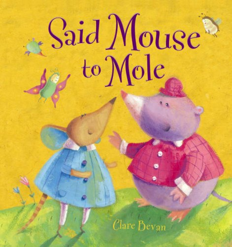 Said Mouse to Mole (QED Picture Books) (9781845385613) by Bevan, ClareM