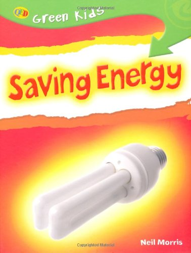 Saving Energy (Green Kids): Morris, Neil