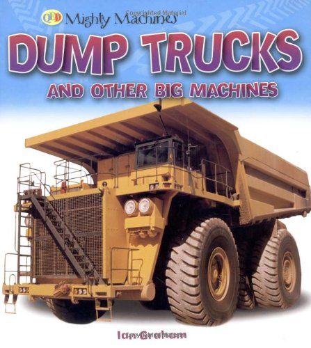 9781845389291: Dump Trucks and Other Big Machines (Mighty Machines)