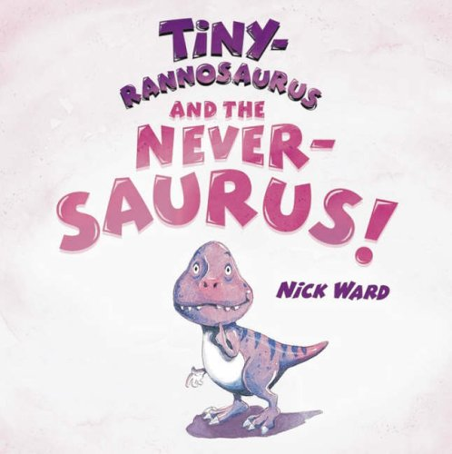 9781845391942: Tiny-rannosaurus and the Never-saurus