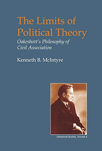 Limits of Political Theory: Oakeshott's Philosophy of Civil Association (Hardcover): Kenneth B...