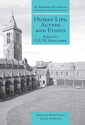 9781845400132: Human Life, Action and Ethics: Essays by G.E.M. Anscombe (St Andrews Studies in Philosophy and Public Affairs)
