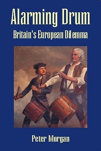 Alarming Drum: Britains European Dilemma: Peter Morgan
