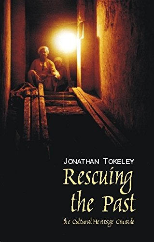 Rescuing the Past: The Cultural Heritage Crusade (Hardcover): Jonathan Tokeley