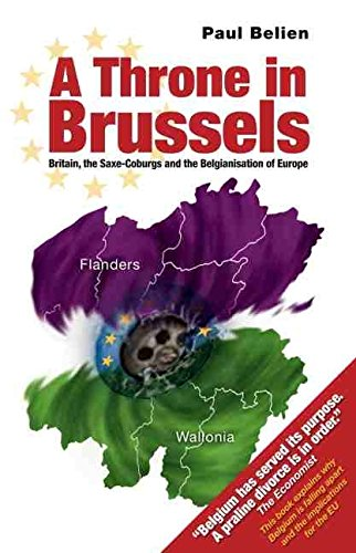 9781845400651: A Throne in Brussels: Britain, the Saxe-Coburgs and the Belgianisation of Europe