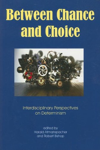 Between Chance and Choice: Interdisciplinary Perspectives on Determinism