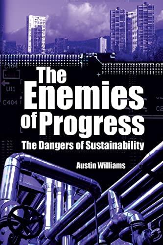 Enemies of Progress: Dangers of Sustainability (Societas): Williams, Austin