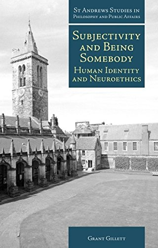 9781845401160: Subjectivity and Being Somebody: Human Identity and Neuroethics (St Andrews Studies in Philosophy and Public Affairs)