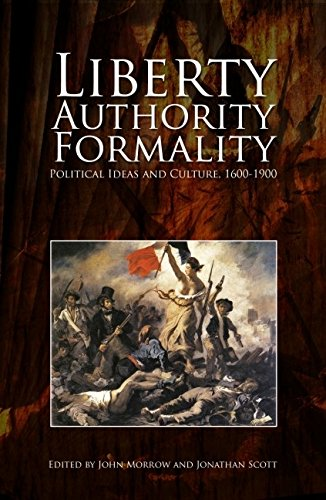 Liberty, Authority, Formality: Political Ideas and Culture, 1600-1900 (Hardcover)