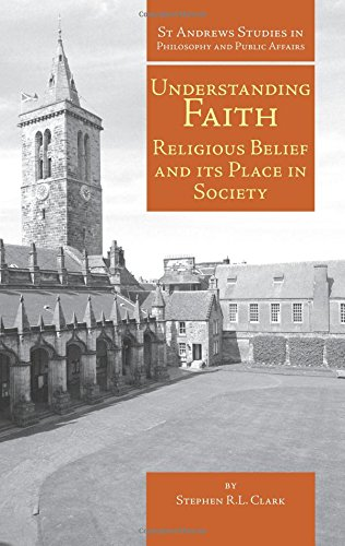 9781845401559: Understanding Faith: Religious Belief and Its Place in Society (St Andrews Studies in Philosophy and Public Affairs)