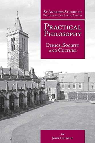 Practical Philosophy: Ethics, Society and Culture (St Andrews Studies in Philosophy and Public Affairs) (1845401824) by Haldane, John