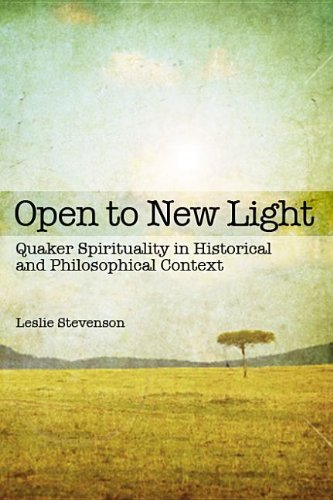 Open to New Light: Quaker Spirituality in Historical and Philosophical Context (Paperback): Leslie ...