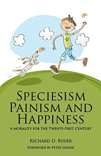 9781845402358: Speciesism, Painism and Happiness: A Morality for the 21st Century (Societas: Essays in Political & Cultural Criticism)