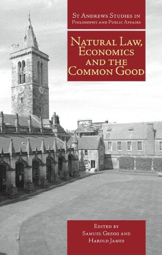 Natural Law, Economics and the Common Good (St. Andrews Studies in Philosophy and Public Affairs): ...
