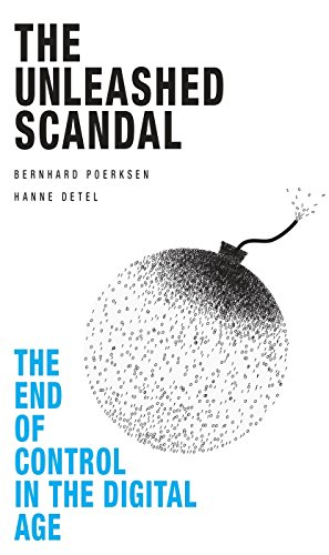 The Unleashed Scandal: The End of Control in the Digital Age (Paperback): Bernhard Porksen