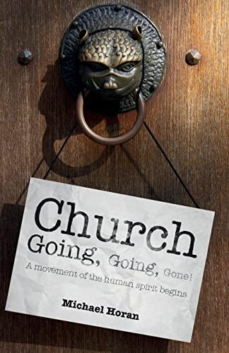 9781845407711: Church-going, Going, Gone!: A Movement of the Human Spirit Begins