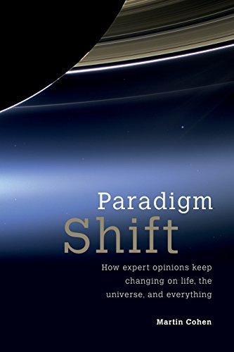 Paradigm Shift: How Expert Opinions Keep Changing on Life, the Universe, and Everything: Cohen, ...