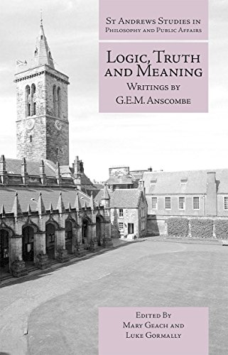 9781845408817: Logic, Truth and Meaning: Writings of G.E.M. Anscombe (St Andrews Studies in Philosophy and Public Affairs)