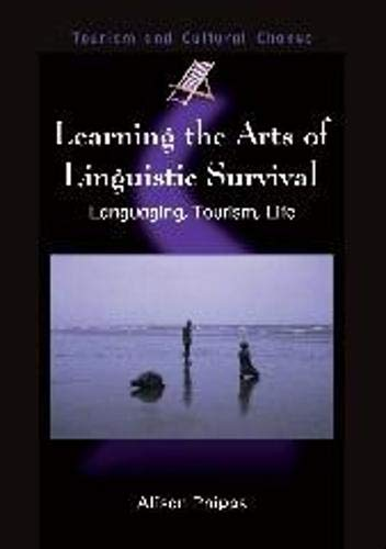 Learning the Arts of Linguistic Survival: Languaging, Tourism, Life: Alison Phipps