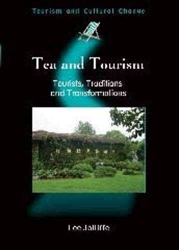 9781845410568: Tea and Tourism: Tourists, Traditions and Transformations (Tourism and Cultural Change)