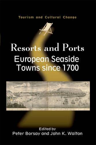 Resorts and Ports: European Seaside Towns since 1700 (Tourism and Cultural Change): Borsay, Peter [...