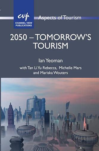 2050 - Tomorrow's Tourism (Aspects of Tourism): Ian Yeoman