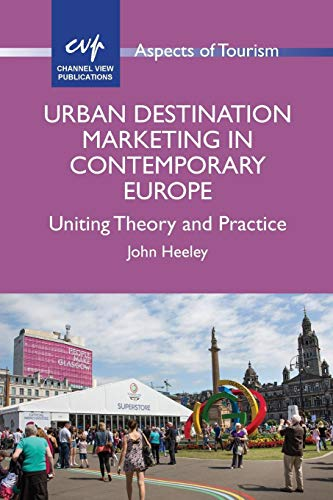 Urban Destination Marketing in Contemporary Europe: Uniting Theory and Practice (Aspects of Tourism...