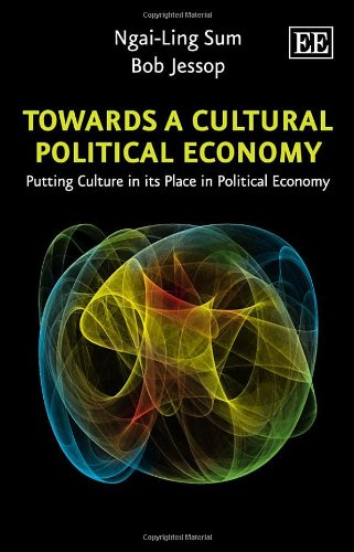 9781845420369: Towards A Cultural Political Economy: Putting Culture in its Place in Political Economy