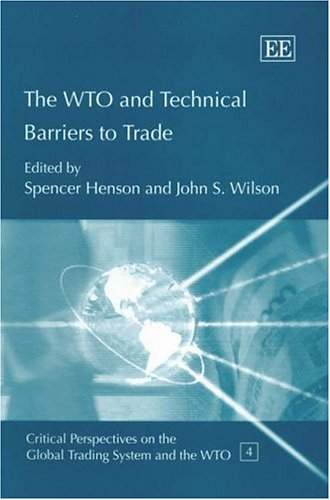 The WTO And Technical Barriers To Trade (Critical Perspectives on the Global Trading System and the...