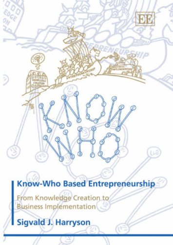 Know-Who Based Entrepreneurship: From Knowledge Creation to: Harryson, Sigvald J.