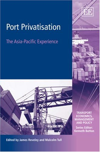 Port Privatisation: The Asia-Pacific Experience (Transport Economics, Management And Policy Series)