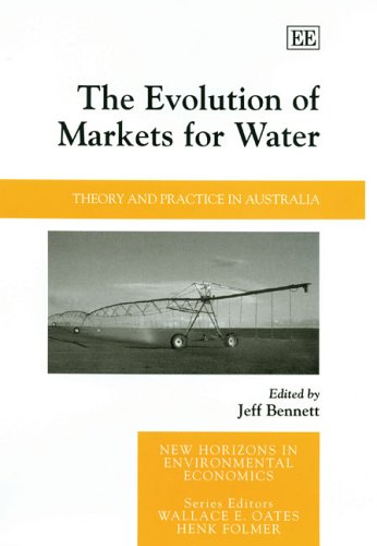 9781845424008: The Evolution of Markets for Water: Theory And Practice in Australia (New Horizons in Environmental Economics series)