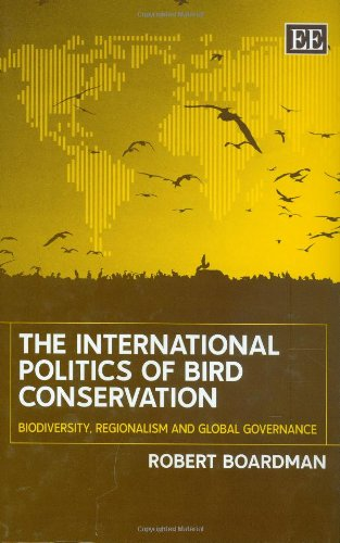 The International Politics of Bird Conservation: Biodiversity, Regionalism And Global Governance (9781845424039) by Robert Boardman