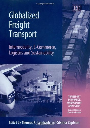 9781845425029: Globalized Freight Transport: Intermodality, E-commerce, Logistics, And Sustainability (Transport Economics, Management, and Policy)