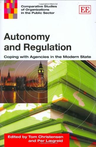Autonomy And Regulation: Christensen, Tom (EDT)/ Laegreid, Per (EDT)