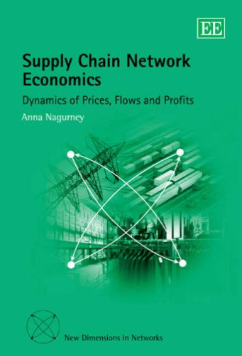9781845429164: Supply Chain Network Economics: Dynamics of Prices, Flows And Profits (New Dimensions in Networks series)
