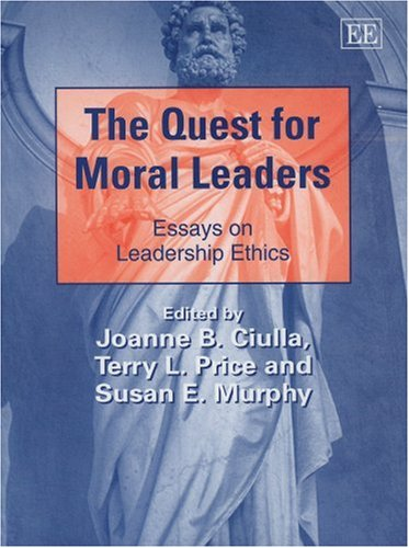 9781845429454: The Quest for Moral Leaders: Essays on Leadership Ethics (New Horizons in Leadership Studies Series)